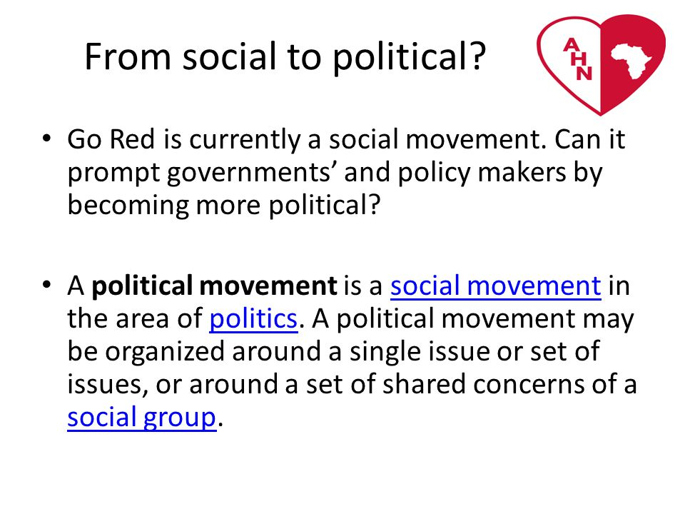 From social to political. Go Red is currently a social movement.