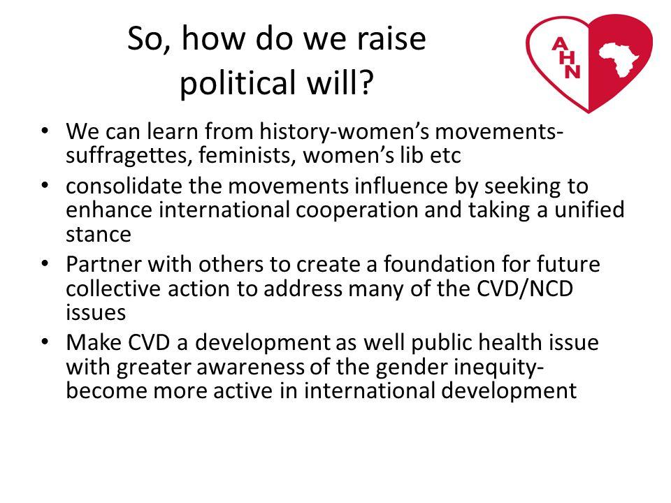 So, how do we raise political will.