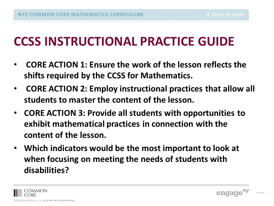 © 2012 Common Core, Inc. All rights reserved. commoncore.org NYS COMMON CORE MATHEMATICS CURRICULUM A Story of Units CCSS INSTRUCTIONAL PRACTICE GUIDE