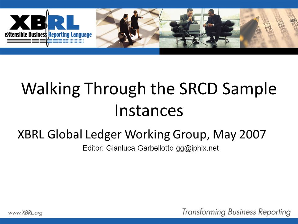 Walking Through the SRCD Sample Instances XBRL Global Ledger Working Group, May 2007 Editor: Gianluca Garbellotto gg@iphix.net