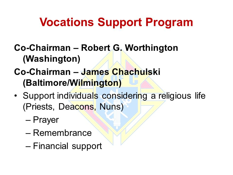 Vocations Support Program Co-Chairman – Robert G. Worthington (Washington) Co-Chairman – James Chachulski (Baltimore/Wilmington) Support individuals c