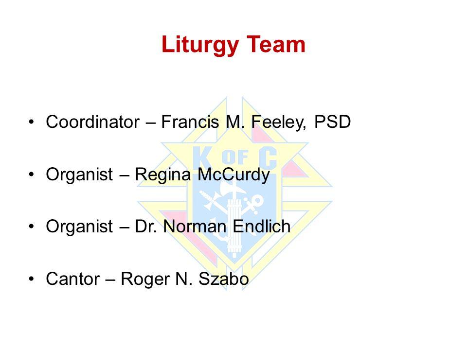 Liturgy Team Coordinator – Francis M.Feeley, PSD Organist – Regina McCurdy Organist – Dr.