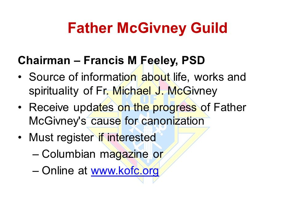 Father McGivney Guild Chairman – Francis M Feeley, PSD Source of information about life, works and spirituality of Fr. Michael J. McGivney Receive upd