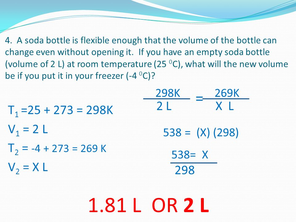 4. A soda bottle is flexible enough that the volume of the bottle can change even without opening it. If you have an empty soda bottle (volume of 2 L)