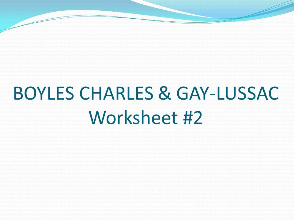 BOYLES CHARLES & GAY-LUSSAC Worksheet #2