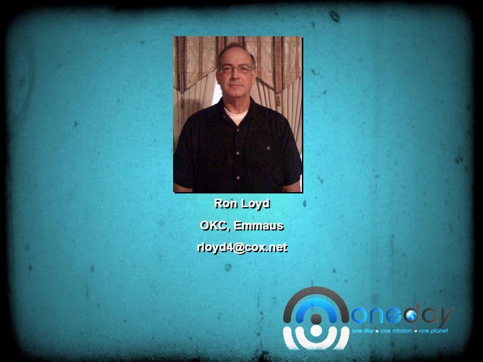 Ron Loyd OKC, Emmaus rloyd4@cox.net Ron Loyd OKC, Emmaus rloyd4@cox.net