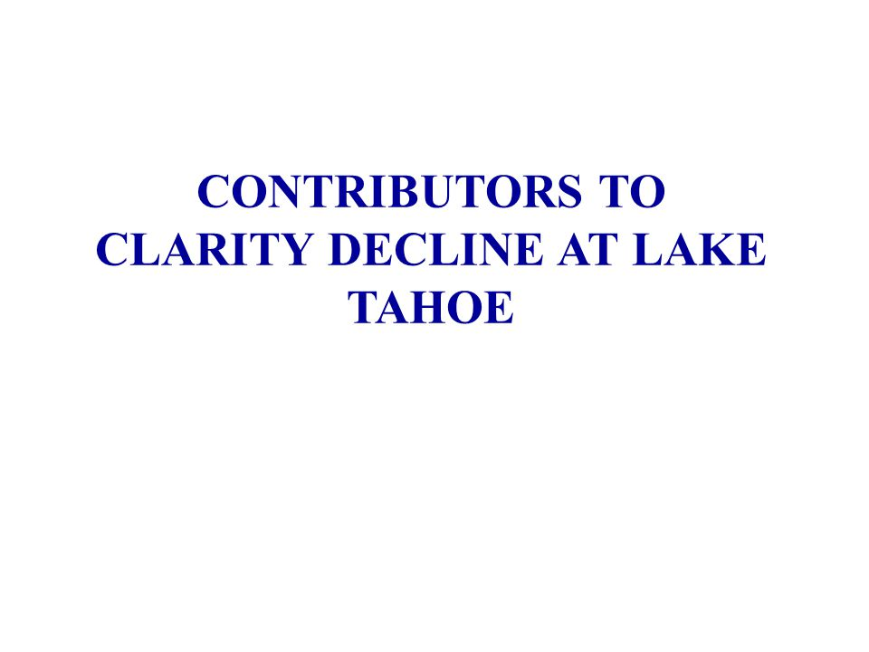 CONTRIBUTORS TO CLARITY DECLINE AT LAKE TAHOE