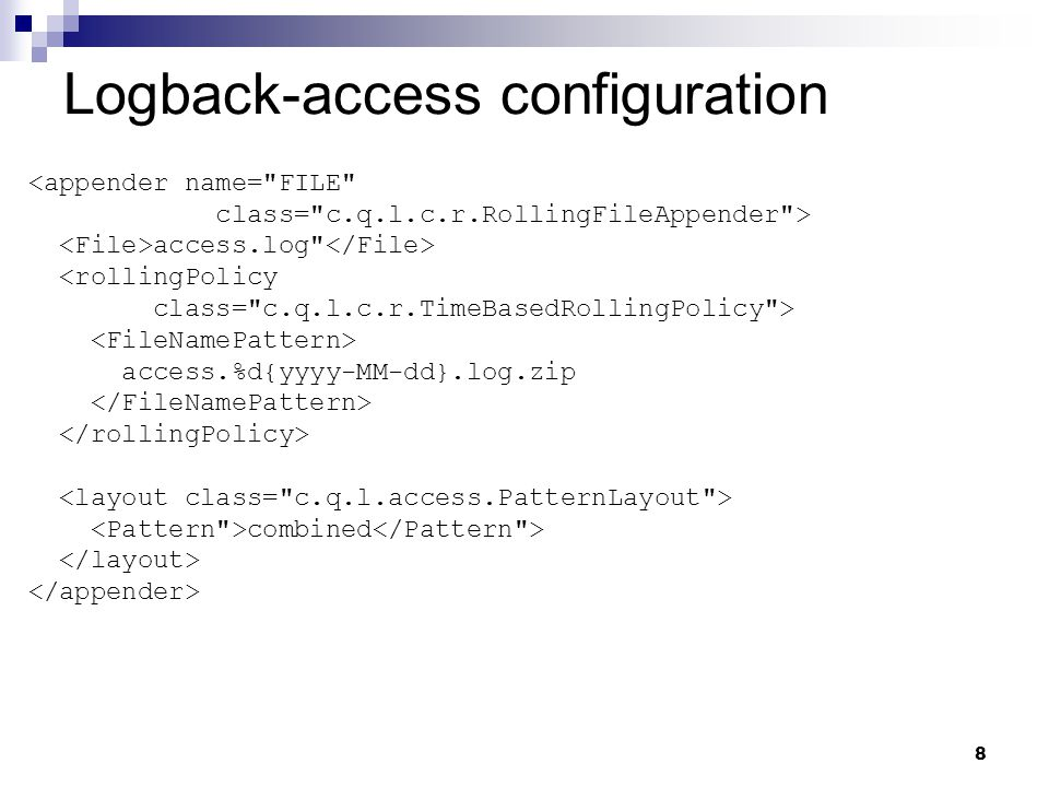 8 Logback-access configuration <appender name= FILE class= c.q.l.c.r.RollingFileAppender > access.log <rollingPolicy class= c.q.l.c.r.TimeBasedRollingPolicy > access.%d{yyyy-MM-dd}.log.zip combined