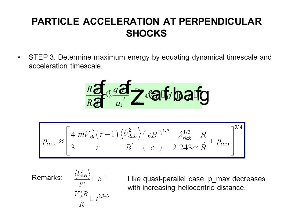 PARTICLE ACCELERATION AT PERPENDICULAR SHOCKS STEP 3: Determine maximum energy by equating dynamical timescale and acceleration timescale.