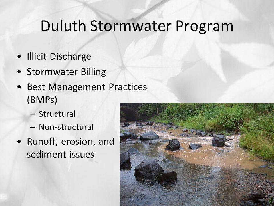 Duluth Stormwater Program Illicit Discharge Stormwater Billing Best Management Practices (BMPs) –Structural –Non-structural Runoff, erosion, and sediment issues