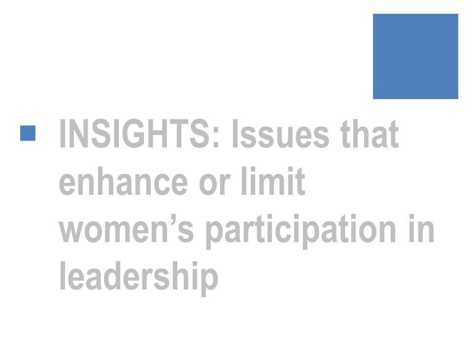  INSIGHTS: Issues that enhance or limit women's participation in leadership