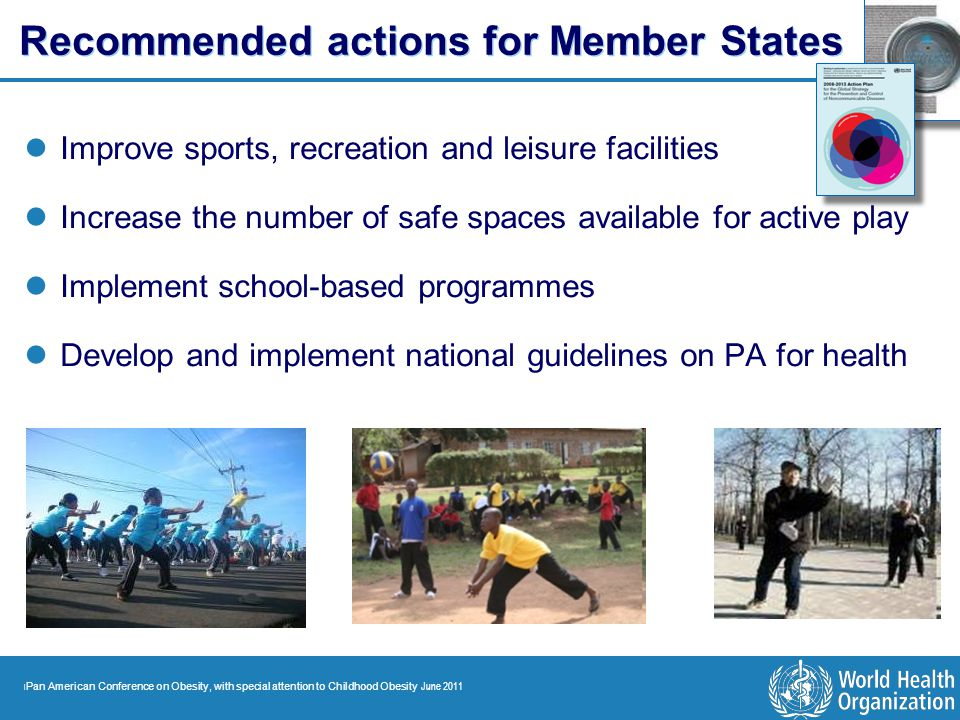 | Pan American Conference on Obesity, with special attention to Childhood Obesity June 2011 Improve sports, recreation and leisure facilities Increase