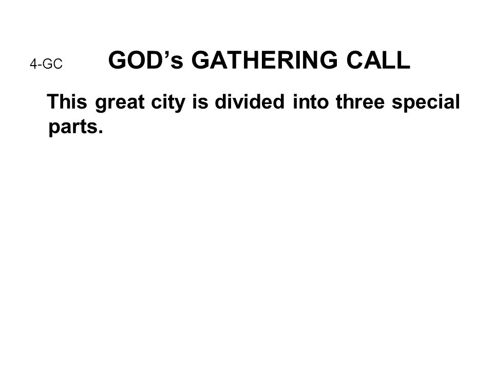 4-GC GOD's GATHERING CALL This great city is divided into three special parts.