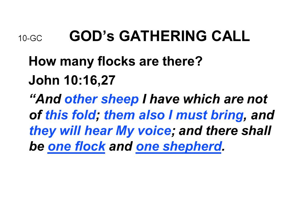 "10-GC GOD's GATHERING CALL How many flocks are there? John 10:16,27 ""And other sheep I have which are not of this fold; them also I must bring, and th"