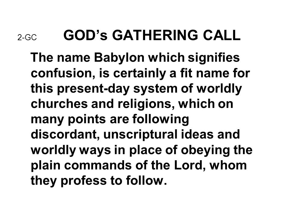 2-GC GOD's GATHERING CALL The name Babylon which signifies confusion, is certainly a fit name for this present-day system of worldly churches and reli