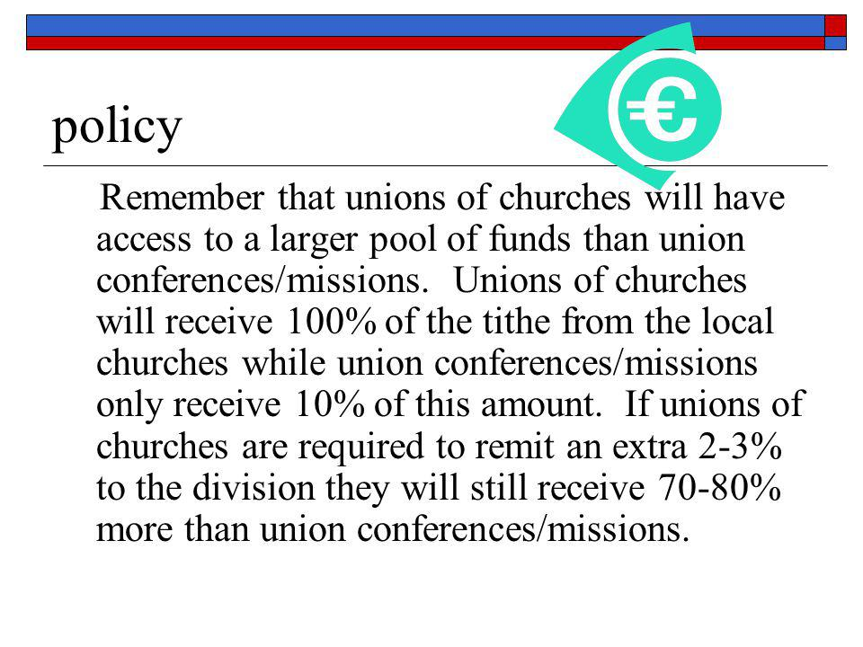 policy Remember that unions of churches will have access to a larger pool of funds than union conferences/missions. Unions of churches will receive 10