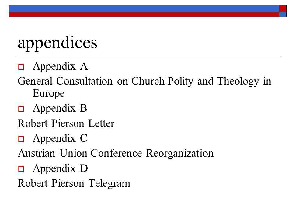 appendices  Appendix A General Consultation on Church Polity and Theology in Europe  Appendix B Robert Pierson Letter  Appendix C Austrian Union Co