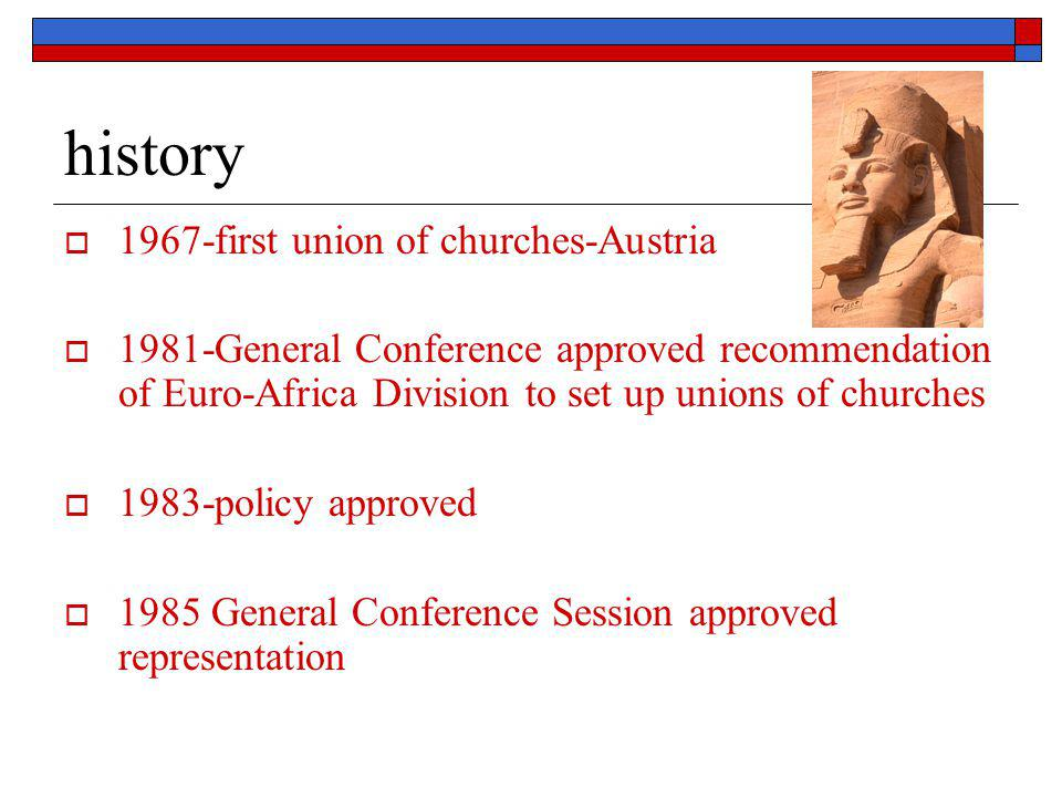 history  1967-first union of churches-Austria  1981-General Conference approved recommendation of Euro-Africa Division to set up unions of churches