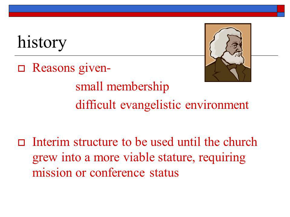 history  Reasons given- small membership difficult evangelistic environment  Interim structure to be used until the church grew into a more viable s