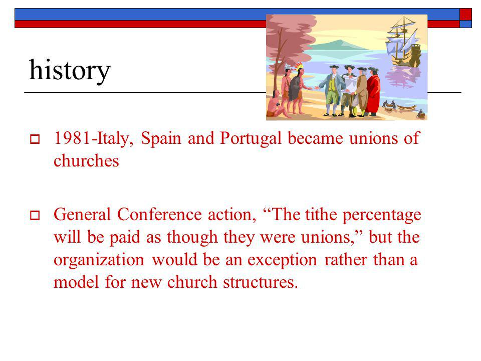"""history  1981-Italy, Spain and Portugal became unions of churches  General Conference action, """"The tithe percentage will be paid as though they were"""