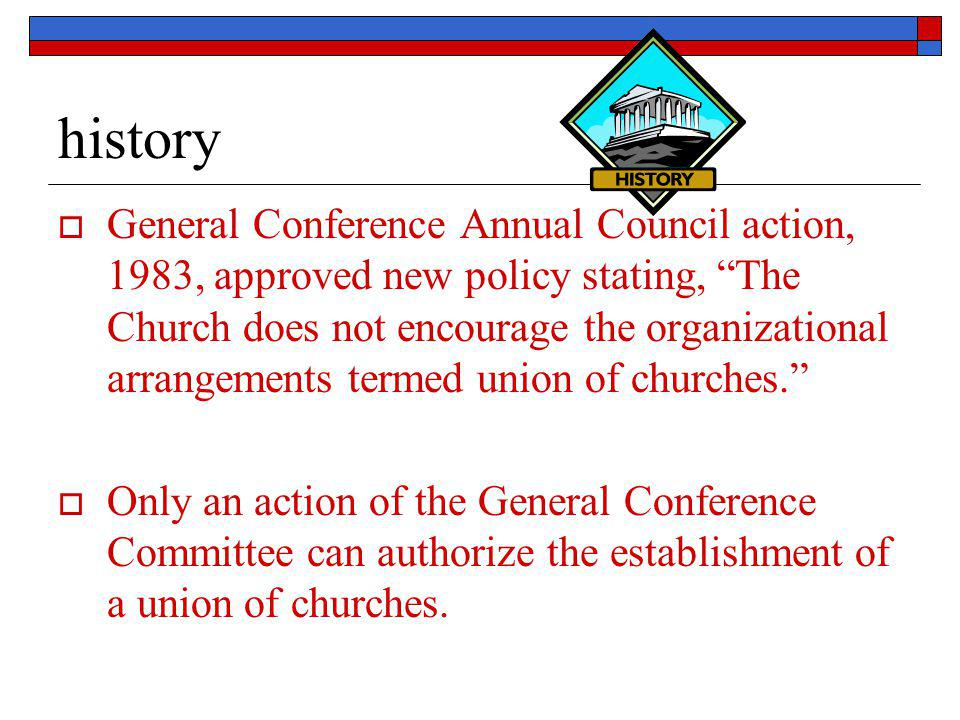 """history  General Conference Annual Council action, 1983, approved new policy stating, """"The Church does not encourage the organizational arrangements"""