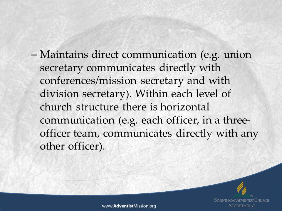 S ECRETARIAT – Maintains direct communication (e.g.