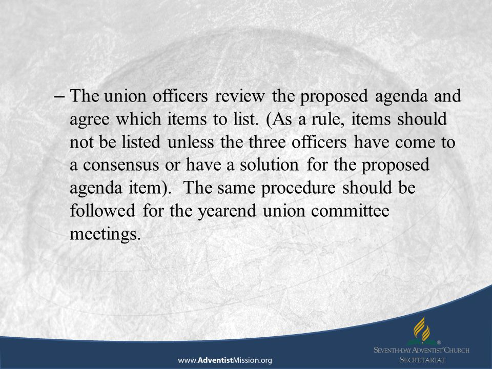 S ECRETARIAT – The union officers review the proposed agenda and agree which items to list.