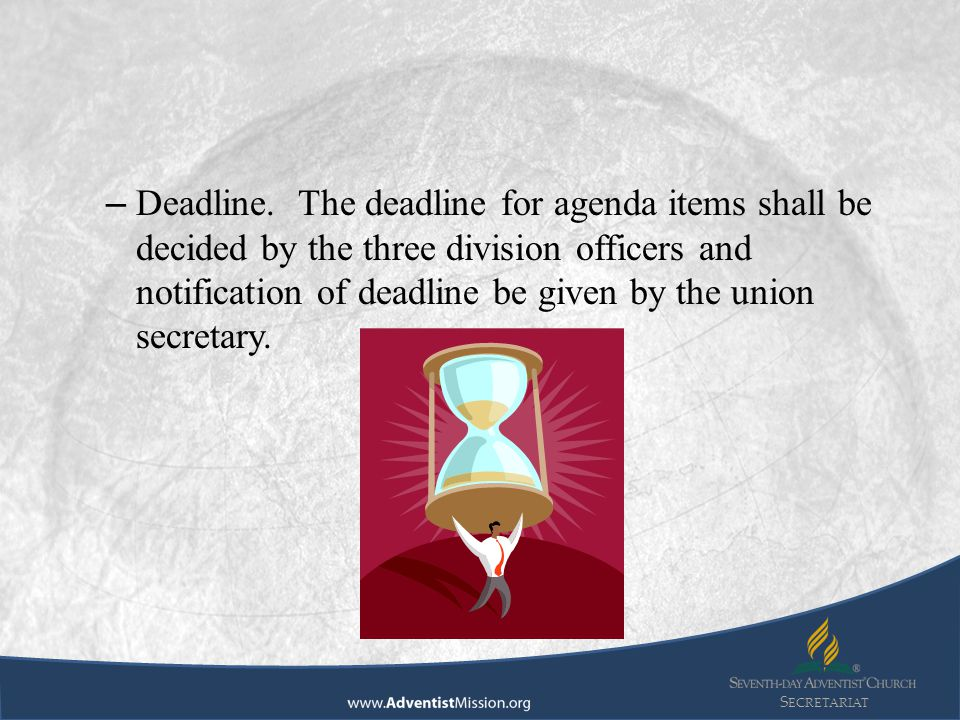 S ECRETARIAT – Deadline. The deadline for agenda items shall be decided by the three division officers and notification of deadline be given by the un