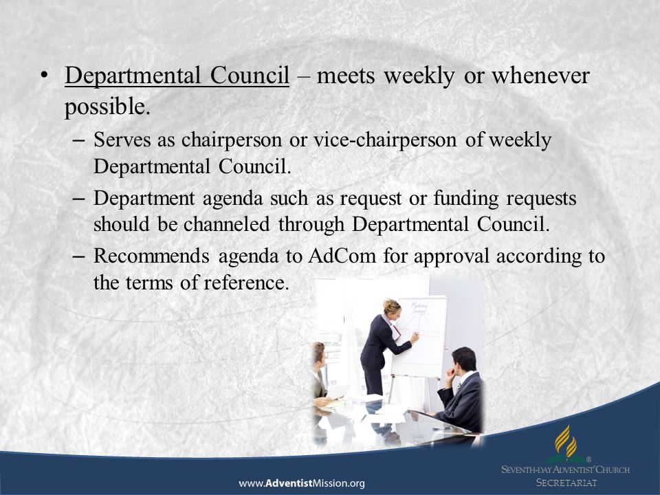 S ECRETARIAT Departmental Council – meets weekly or whenever possible. – Serves as chairperson or vice-chairperson of weekly Departmental Council. – D