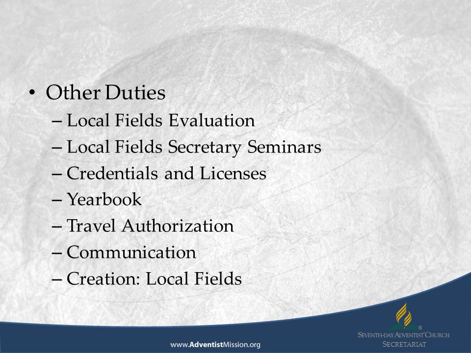 S ECRETARIAT Other Duties – Local Fields Evaluation – Local Fields Secretary Seminars – Credentials and Licenses – Yearbook – Travel Authorization – Communication – Creation: Local Fields