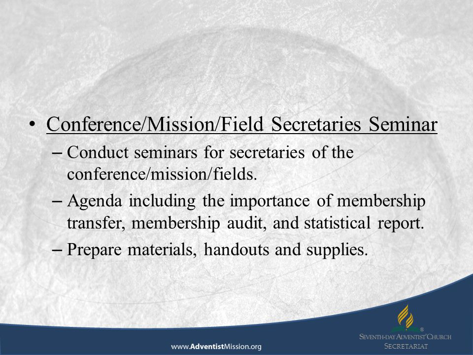 S ECRETARIAT Conference/Mission/Field Secretaries Seminar – Conduct seminars for secretaries of the conference/mission/fields.