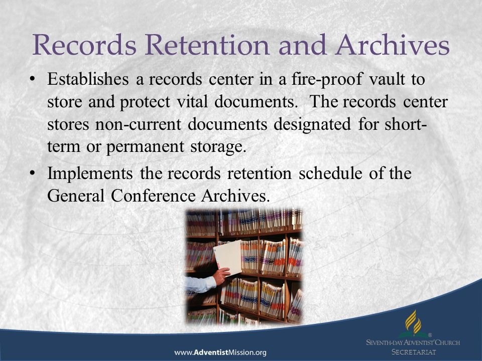 S ECRETARIAT Establishes a records center in a fire-proof vault to store and protect vital documents.