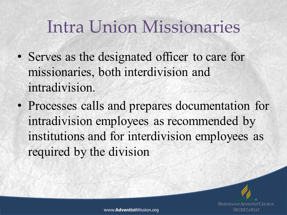 S ECRETARIAT Serves as the designated officer to care for missionaries, both interdivision and intradivision.
