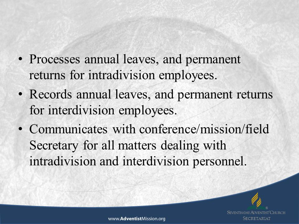 S ECRETARIAT Processes annual leaves, and permanent returns for intradivision employees. Records annual leaves, and permanent returns for interdivisio