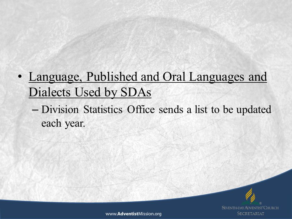 S ECRETARIAT Language, Published and Oral Languages and Dialects Used by SDAs – Division Statistics Office sends a list to be updated each year.