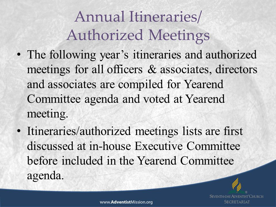 S ECRETARIAT The following year's itineraries and authorized meetings for all officers & associates, directors and associates are compiled for Yearend