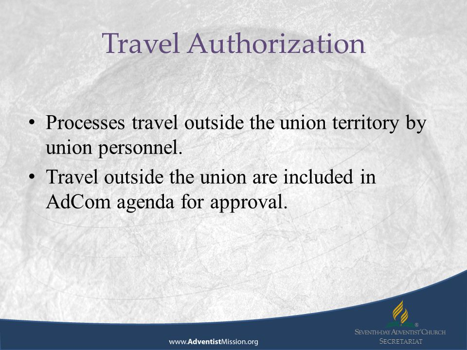 S ECRETARIAT Processes travel outside the union territory by union personnel. Travel outside the union are included in AdCom agenda for approval. Trav