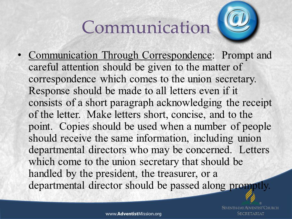 S ECRETARIAT Communication Through Correspondence: Prompt and careful attention should be given to the matter of correspondence which comes to the uni