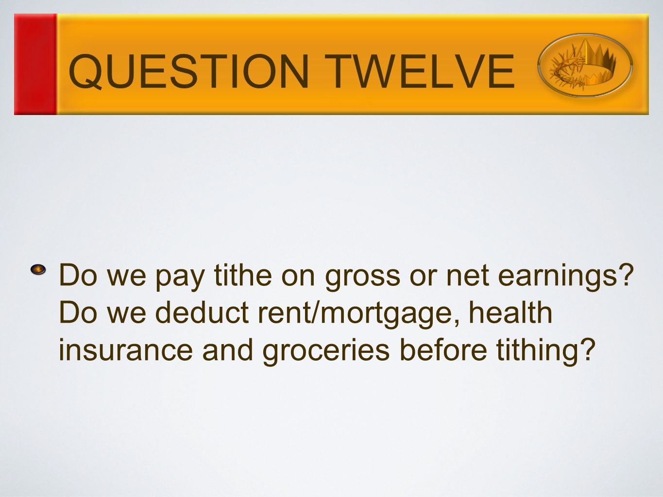 QUESTION TWELVE Do we pay tithe on gross or net earnings.