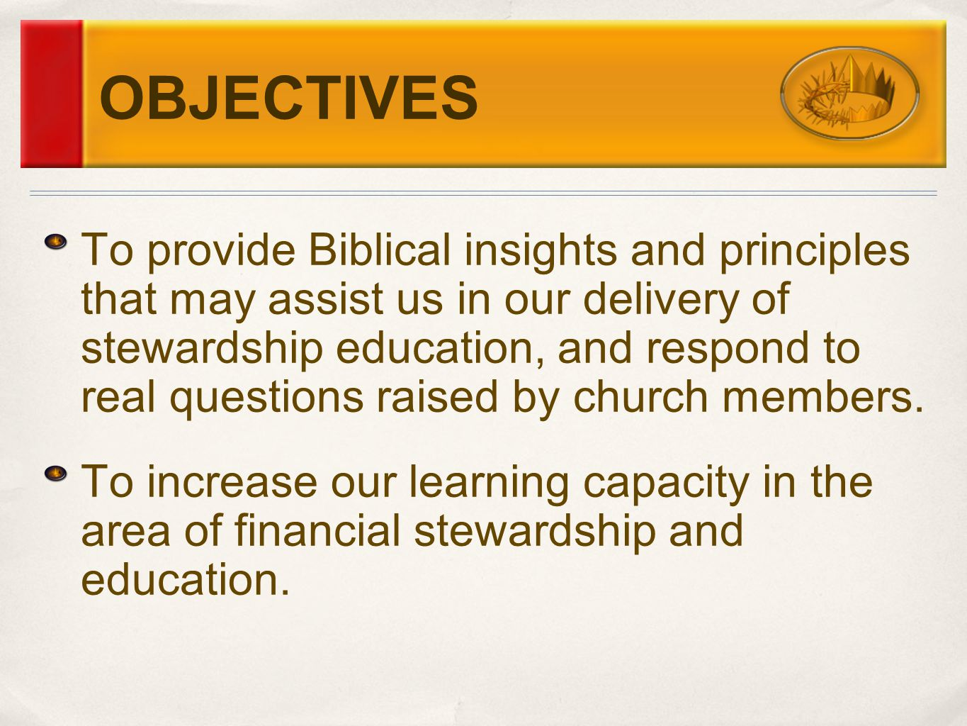 OBJECTIVES To provide Biblical insights and principles that may assist us in our delivery of stewardship education, and respond to real questions raised by church members.