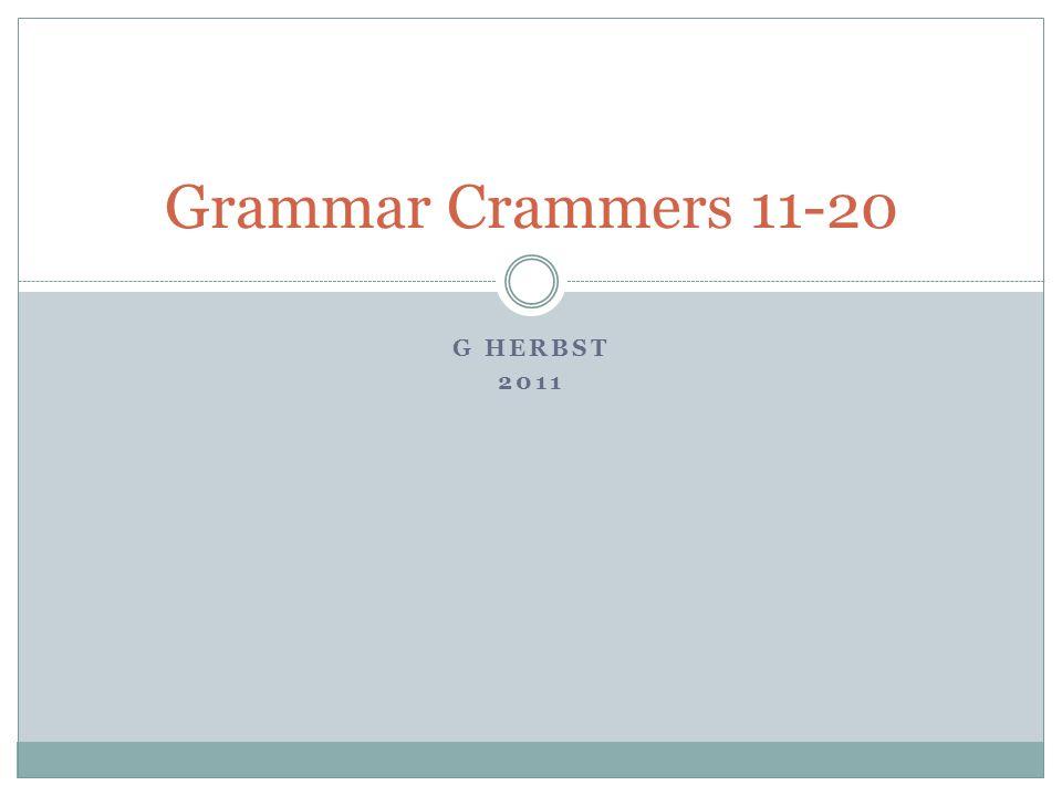 G HERBST 2011 Grammar Crammers 11-20