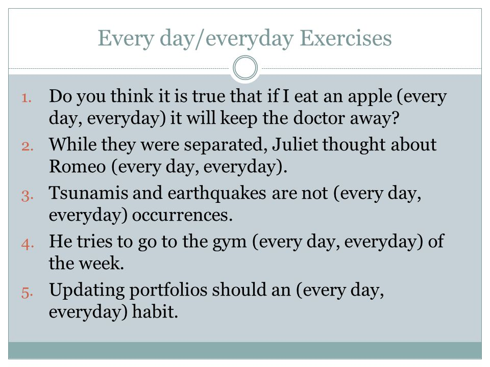 Every day/everyday Exercises 1.