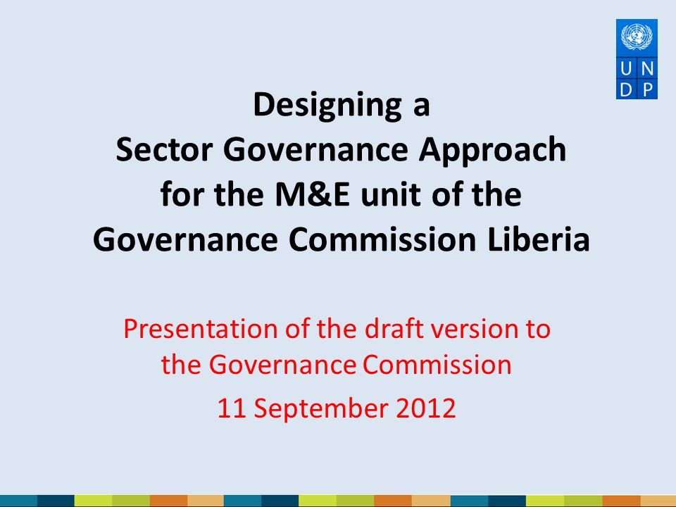 Designing a Sector Governance Approach for the M&E unit of the Governance Commission Liberia Presentation of the draft version to the Governance Commi