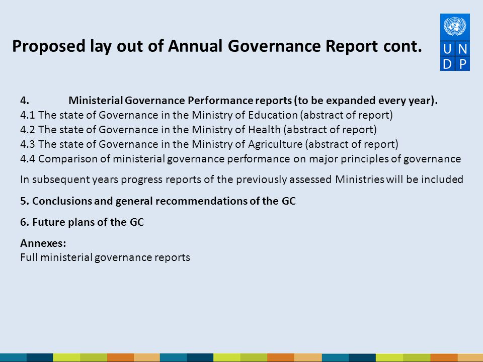 Proposed lay out of Annual Governance Report cont. 4. Ministerial Governance Performance reports (to be expanded every year). 4.1 The state of Governa