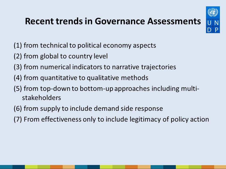 Recent trends in Governance Assessments (1) from technical to political economy aspects (2) from global to country level (3) from numerical indicators