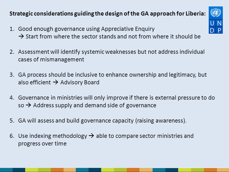 Strategic considerations guiding the design of the GA approach for Liberia: 1.Good enough governance using Appreciative Enquiry  Start from where the