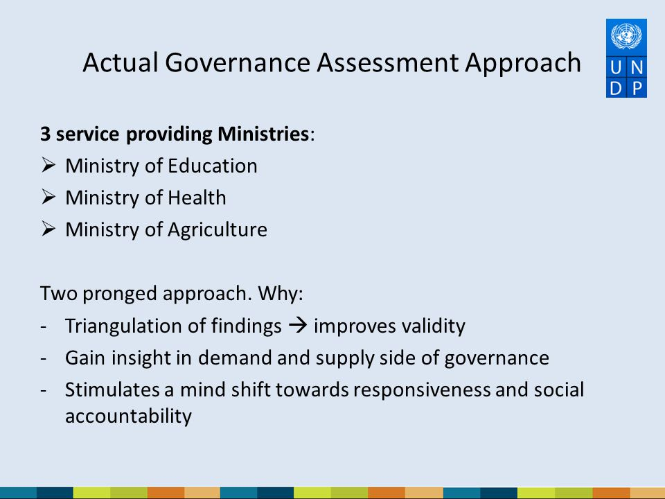Actual Governance Assessment Approach 3 service providing Ministries:  Ministry of Education  Ministry of Health  Ministry of Agriculture Two prong