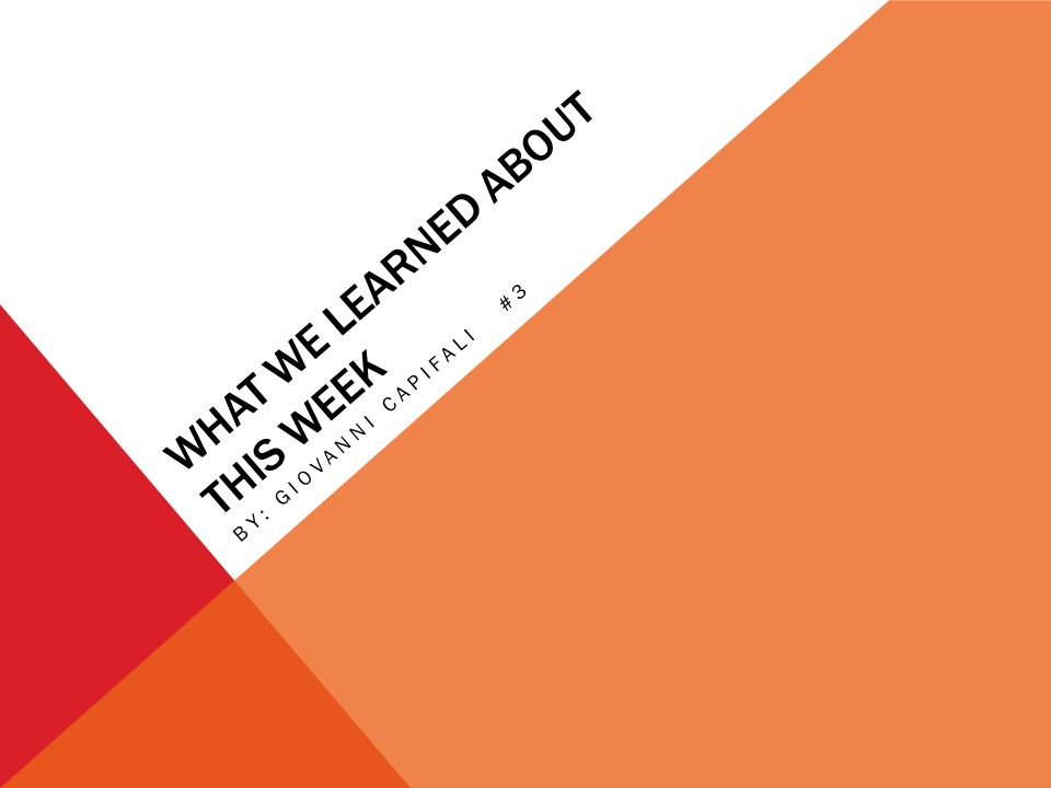 WHAT WE LEARNED ABOUT THIS WEEK BY: GIOVANNI CAPIFALI #3