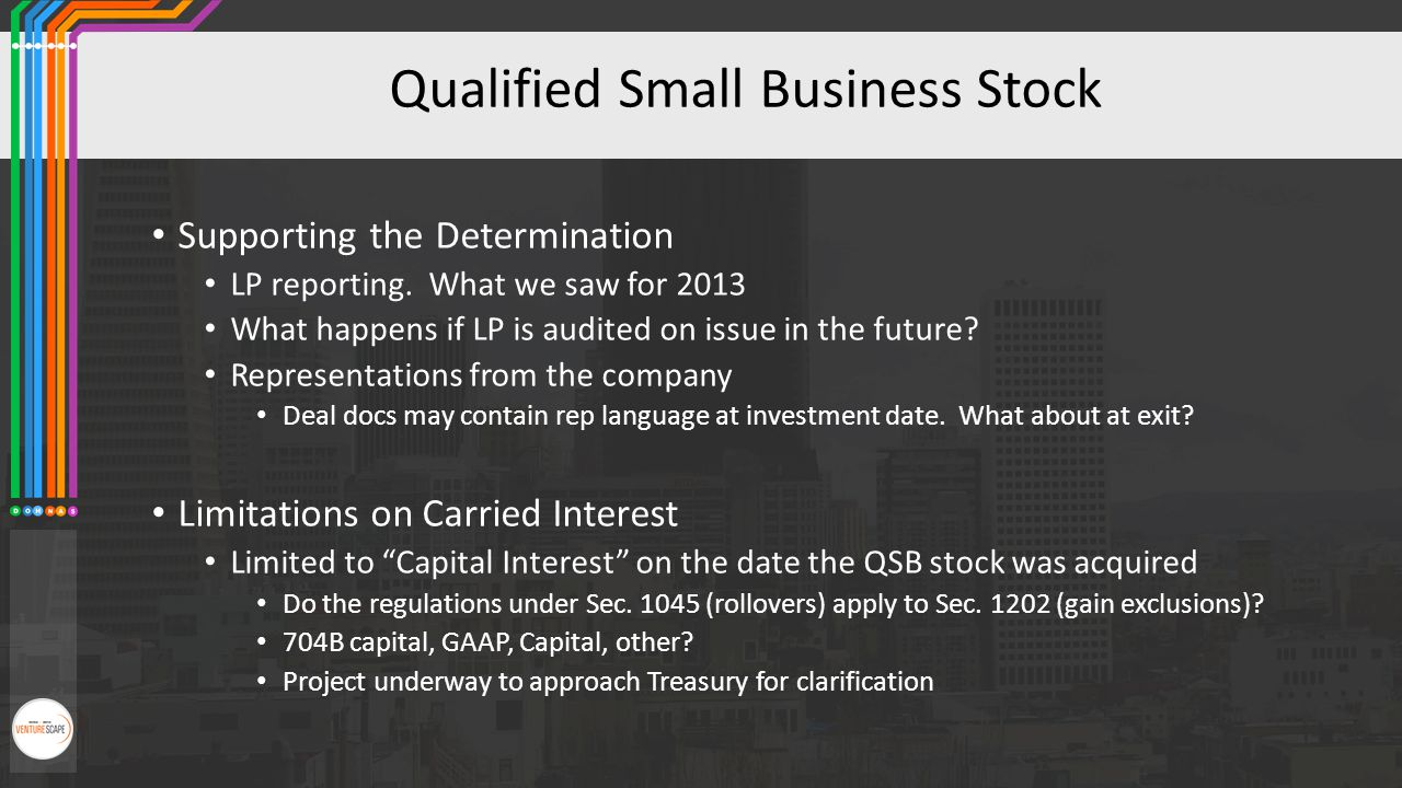 Qualified Small Business Stock Supporting the Determination LP reporting. What we saw for 2013 What happens if LP is audited on issue in the future? R