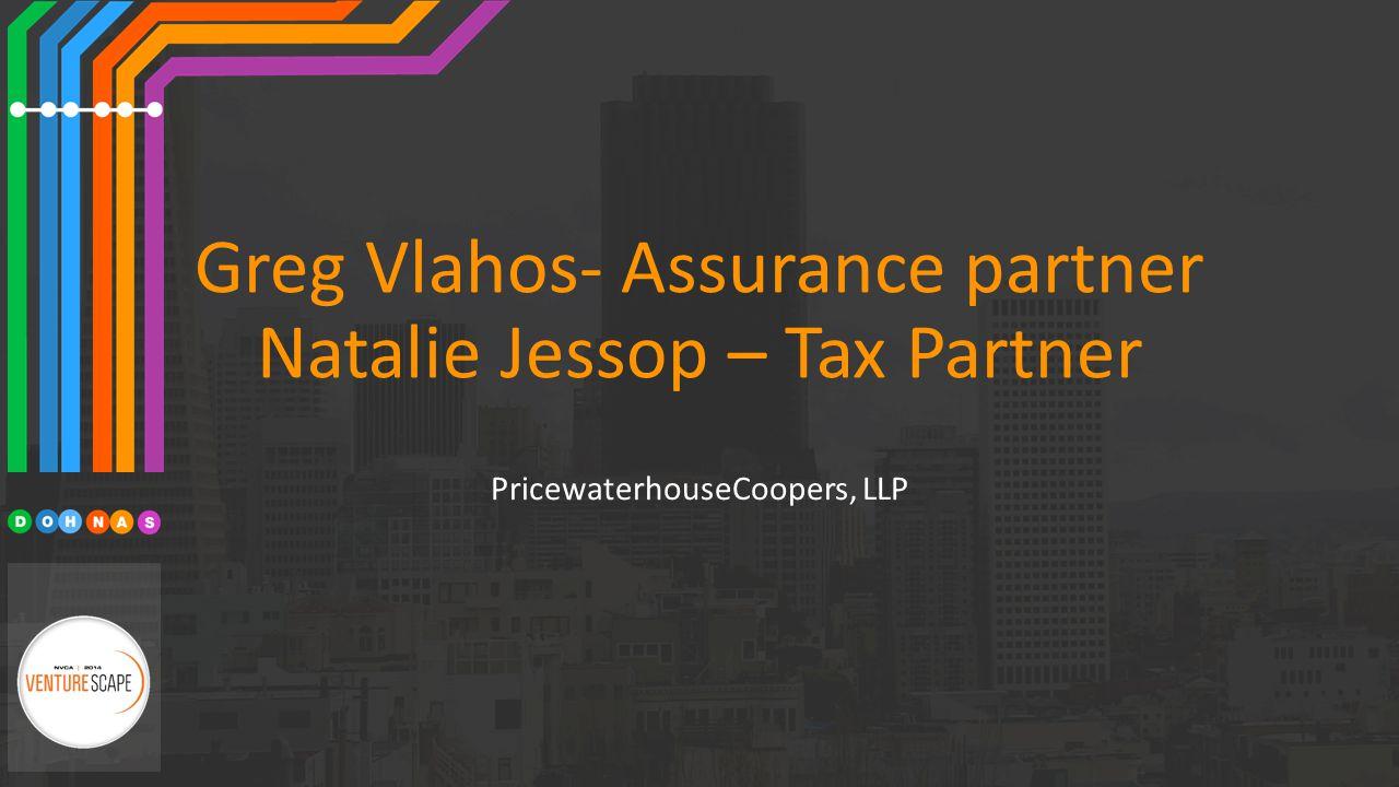 Greg Vlahos- Assurance partner Natalie Jessop – Tax Partner PricewaterhouseCoopers, LLP